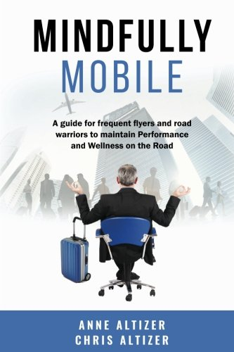 Mobile Warrior Road (Mindfully Mobile: A guide for frequent flyers and road warriors to maintain Performance and Wellness when on the road)