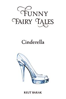 Funny Fairy Tales - Cinderella by [Barak, Reut]