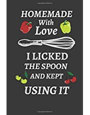 Homemade With Love I Licked the Spoon and Kept Using It: Blank Recipes Journal and Organizer to Write in Your Favorite Recipes and Notes for Women, Blank Recipe Book, Recipe Log book to write in, Personalized Recipe Book, Swear Cookbook Gift