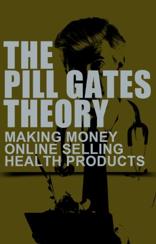 The Pill Gates Theory: Making Money Online Selling Health Products