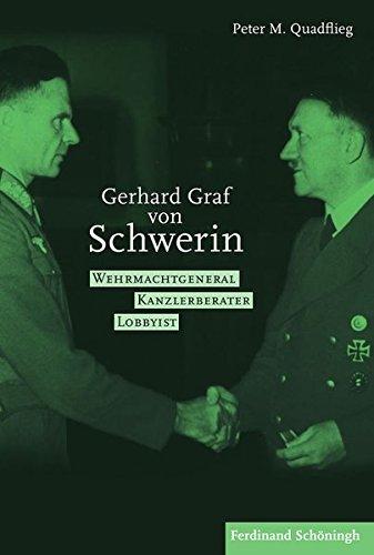 Gerhard Graf von Schwerin. Wehrmachtgeneral  Kanzlerberater  Lobbyist