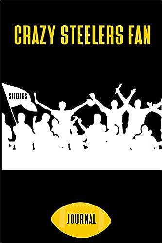 bd677e56 Crazy Steelers Fan Journal: A Notebook For Football Fanatics: 1570 ...
