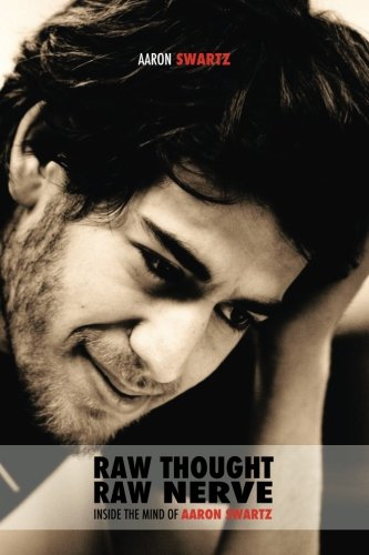 (Raw Thought, Raw Nerve: Inside the Mind of Aaron Swartz: not-for-profit - revised third edition )