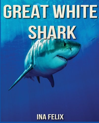 Great White Shark: Children Book of Fun Facts & Amazing Photos on Animals in Nature - A Wonderful Great White Shark Book for Kids aged 3-7 pdf