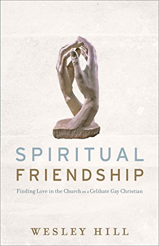 Spiritual Friendship: Finding Love in the Church as a Celibate Gay Christian by [Hill, Wesley]