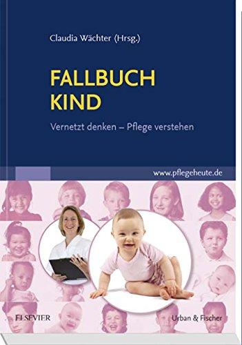 Fallbuch Kind: vernetzt denken - Pflege verstehen