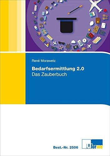 Bedarfsermittlung 2.0: Das Zauberbuch Taschenbuch – 1. September 2018 René Morawetz U-Form-Vlg 3955325067 Berufsschulbücher