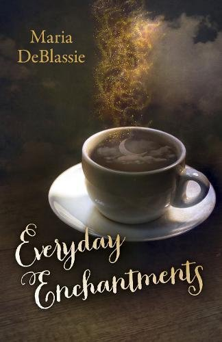 Everyday Enchantments: Musings on Ordinary Magic & Daily Conjurings - Everyday Moon Magic