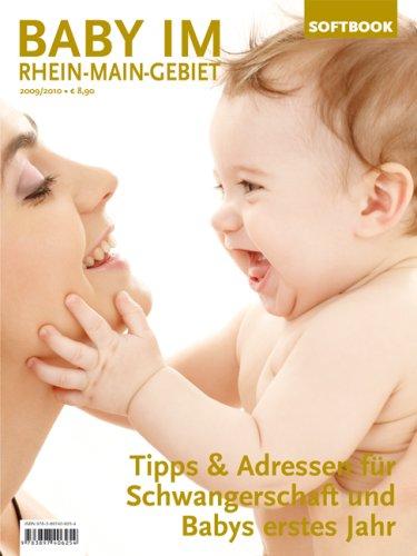 Baby im Rhein-Main-Gebiet 2009/2010. Tipps & Adressen für Schwangerschaft und Babys erstes Jahr