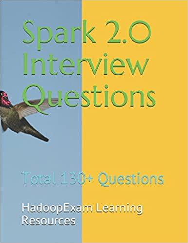 Spark 2 0 Interview Questions: Total 130+ Questions