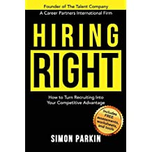 Hiring Right: How to Turn Recruiting Into Your Competitive Advantage