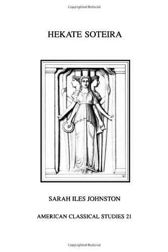 Hekate Soteira: A Study of Hekate's Roles in the Chaldean Oracles and Related Literature