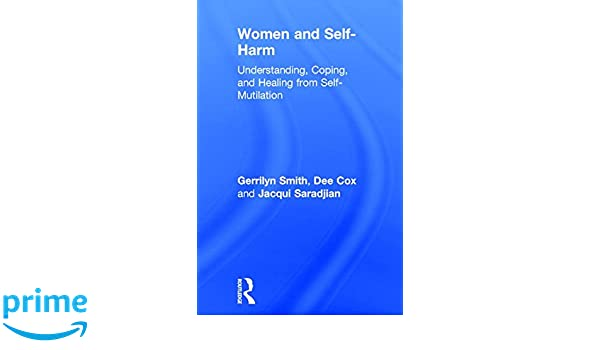 Women and Self Harm: Understanding, Coping and Healing from Self-Mutilation