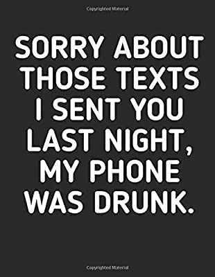 Sorry About Those Texts I Sent You Funny Quotes Journal