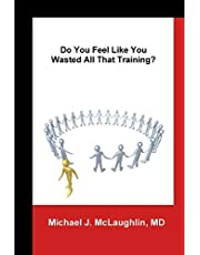 Do You Feel Like You Wasted All That Training?: Answers About Transitioning to Non-Clinical Careers for Physicians