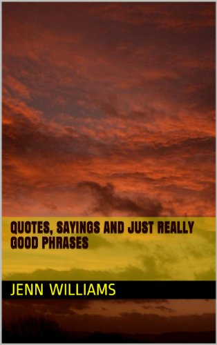 Quotes, Sayings and Just Really Good Phrases - Kindle ...