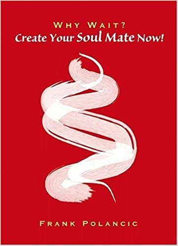 Why Wait? Create Your Soul Mate Now! May 19, 2004