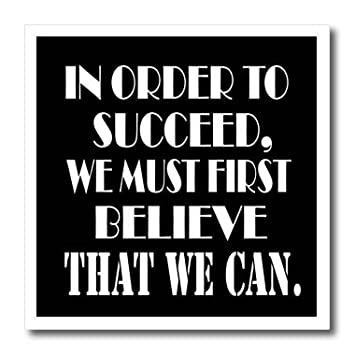 dbbd2440f3 3dRose RinaPiro Motivational Sayings - In order to succeed, we must first  believe that we