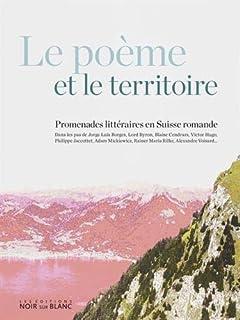 Le poème et le territoire : promenades littéraires en Suisse romande, Rodriguez, Antonio (Ed.)