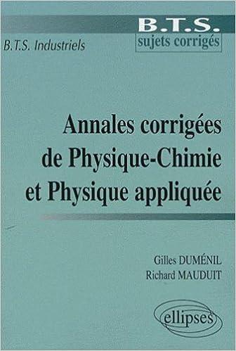 Télécharger en ligne Annales corrigées de Physique-Chimie et Physique appliquée : BTS industriel epub pdf