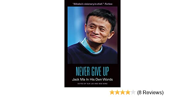 Amazon Com Never Give Up Jack Ma In His Own Words In Their Own