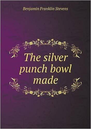 The Silver Punch Bowl Made Benjamin Franklin Stevens 9785518776517