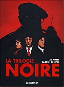 La trilogie noire : L'intégrale : La vie est dégueulasse ; Le soleil n'est pas pour nous ; Sueur aux tripes par Malet