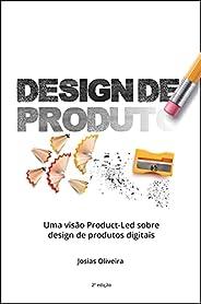 Design de Produto: Uma visão Product-Led sobre design de produtos digitais