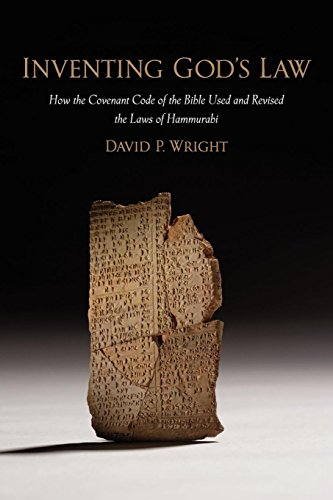 Inventing God's Law: How The Covenant Code Of The Bible Used And Revised The Laws Of Hammurabi