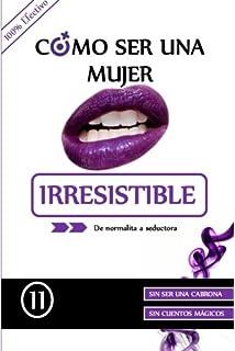 Como ser una mujer irresistible: De normalita a Seductora (Spanish Edition)