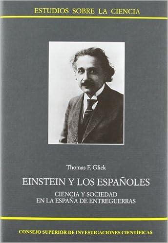Descargar desde la búsqueda de libros de google Einstein y los españoles: Ciencia y sociedad en la España de entreguerras (Estudios sobre la Ciencia) en español PDF DJVU
