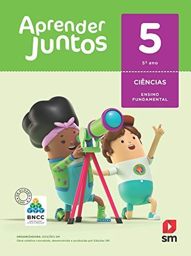 Aprender Juntos. Ciências - 5º Ano - Base Nacional Comum Curricular