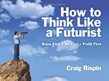 How to Think Like a Futurist: Know First, Be First, Profit First