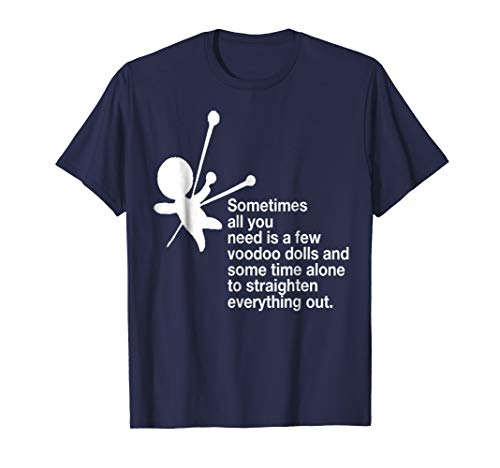 - Sometimes all you need is Voodoo Dolls Funny Revenge Tshirt