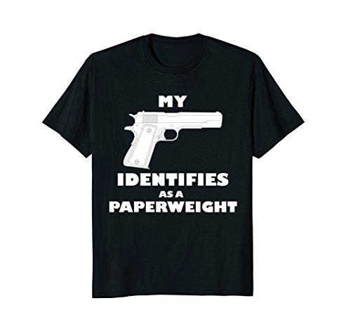 Funny My Gun Identifies as a Paperweight 1911 AR T-Shirt