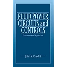 Fluid Power Circuits and Controls: Fundamentals and Applications (Mechanical and Aerospace Engineering Series Book 21)