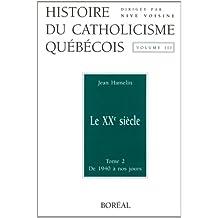 Histoire du catholicisme québécois, v. 03, t. 02: XXe siècle - de 1940 à nos jours