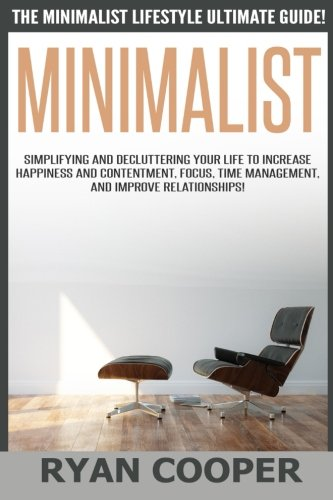 Minimalist - Ryan Cooper: The Minimalist Lifestyle Ultimate Guide! Simplifying And Decluttering Your Life To Increase Ha