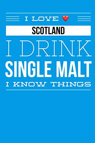 I Love Scotland I Drink Single Malt I Know Things: 6x9  110 page lined notebook pocket size