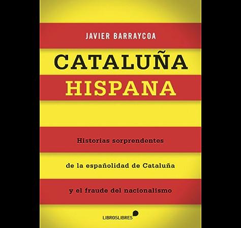 Historias ocultadas del nacionalismo catalán eBook: Barraycoa ...