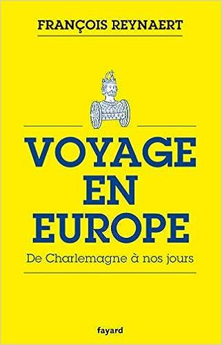Amazon Fr Voyage En Europe De Charlemagne A Nos Jours