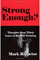 Strong Enough? Thoughts from Thirty Years of Barbell Training Perfect Paperback