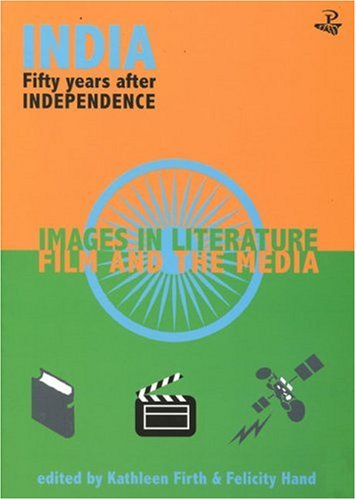 India  Fifty Years After Independence  Images In Literature Film And The Media