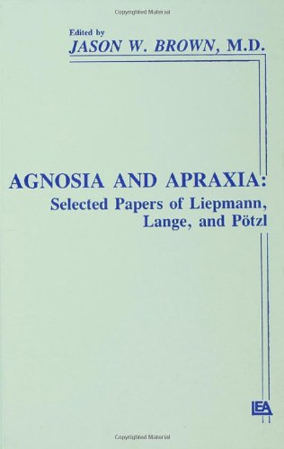 """Agnosia and Apraxia: Selected Papers of Liepmann, Lange, and P""""tzl (Institute for Research in Behavioral Neuroscience Se"""