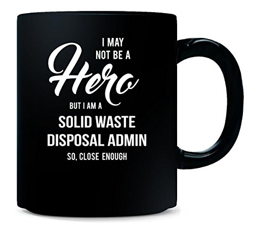 Solid Disposal Waste (I May Not Be A Hero But I'm A Solid Waste Disposal Admin - Mug)