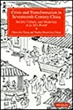Crisis and Transformation in Seventeenth-Century China : Society, Culture and Modernity in Li Yu's World, Chang, Chun-Shu and Chang, Shelley H., 0472102559