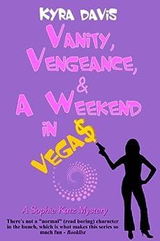 Vanity, Vengeance And A Weekend In Vegas (A Sophie Katz Novel) by [Davis, Kyra]