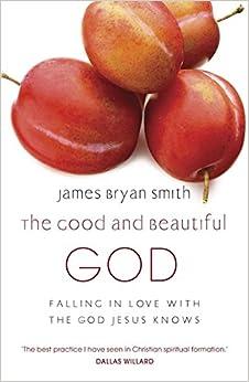 The Good And Beautiful God Amazon Co Uk James Bryan border=