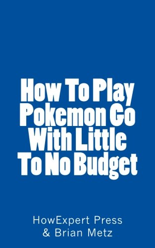 Read Online How To Play Pokemon Go With Little To No Budget pdf epub