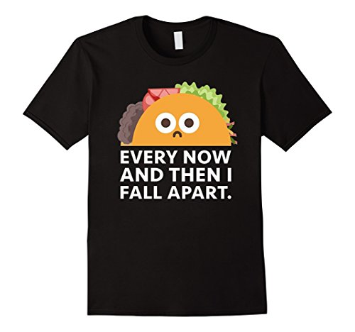 Womens Now And Then (Every Now And Then I Fall Apart Taco T-Shirt)